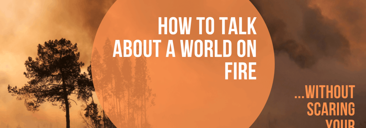 How to talk about a world on fire